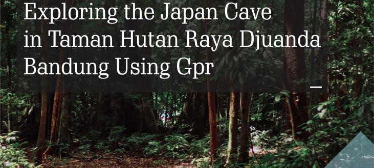 Exploring the Japan Cave in Taman Hutan Raya Djuanda, Bandung Using Gpr